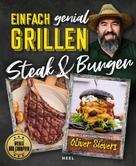 Oliver Sievers: Einfach genial Grillen: Steak & Burger