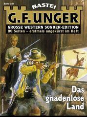 G. F. Unger Sonder-Edition 221 - Das gnadenlose Land