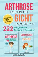 Brigitte Holzapfel: Arthrose Kochbuch   Gicht Kochbuch: 2 in 1 Kochbuch mit 222 ausgewählten Rezepten