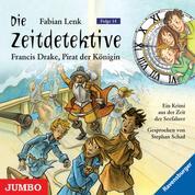 Die Zeitdetektive. Francis Drake, Pirat der Königin. Ein Krimi aus der Zeit der Seefahrer [14]