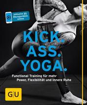 Kick Ass Yoga - Functional Training für mehr Power, Flexibilität und innere Ruhe