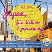Japan, für dich ein Spaziergang! - Mit diesem Hörbuch wird deine Japanreise ein entspannter Genuss mit viel Spass, Freude und fröhlichen Begegnungen!