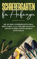Johanna Blumenberg: Schrebergarten für Anfänger: Wie Sie Ihren Schrebergarten ideal bepflanzen, alle Vorgaben einhalten und sich in Ihrem Garten rundum wohlfühlen