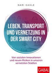 Leben, Transport und Vernetzung in der Smart City - Von sozialen Innovationen und neuen Risiken in unseren vernetzten Städten