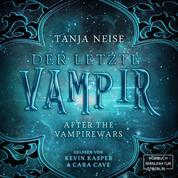 Der letzte Vampir - After the Vampirewars, Band 1 (Ungekürzt)