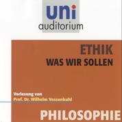 Ethik - Was wir sollen - Vorlesung von Prof. Dr. Wilhelm Vossenkuhl