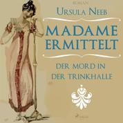 Madame ermittelt - Der Mord in der Trinkhalle (Ungekürzt)
