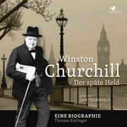 Winston Churchill - Der späte Held. Eine Biographie