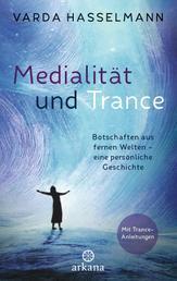 Medialität und Trance - Botschaften aus fernen Welten – eine persönliche Geschichte - Mit Trance-Anleitungen