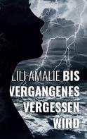 Lili Amalie: Bis Vergangenes vergessen wird