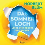 Das Sommerloch. Links und rechts der Politik