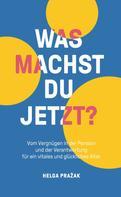 Helga Pražak: WAS MACHST DU JETZT?