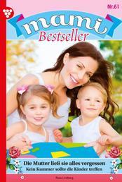 Mami Bestseller 61 – Familienroman - Die Mutter ließ sie alles vergessen