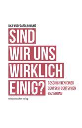 Sind wir uns wirklich einig? - Geschichten einer deutsch-deutschen Beziehung