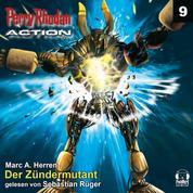 Perry Rhodan Action 09: Der Zündermutant - Die tödlichsten Mutanten Terras - sie geraten in ein diplomatisches Gefecht