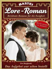 Lore-Roman 101 - Liebesroman - Das Aufgebot war schon bestellt