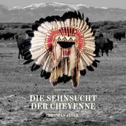 Die Sehnsucht der Cheyenne (Ungekürzt)