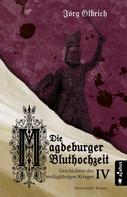 Jörg Olbrich: Die Magdeburger Bluthochzeit. Geschichten des Dreißigjährigen Krieges. Band 4
