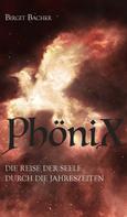 Birgit Bacher: PhöniX - Die Reise der Seele durch die Jahreszeiten