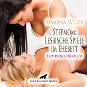 Stepmom: Lesbische Spiele im Ehebett / Erotik Audio Story / Erotisches Hörbuch - Sie weiß sich raffiniert zu wehren …