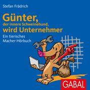 Günter, der innere Schweinehund, wird Unternehmer - Ein tierisches Macher-Hörbuch