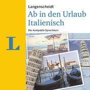 Langenscheidt Ab in den Urlaub - Italienisch - Der kompakte Sprachkurs