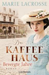 Das Kaffeehaus - Bewegte Jahre - Roman - Die Kaffeehaus-Saga 1