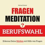 Fragenmeditation – BERUFSWAHL - Erkenne Deine Stärken mit Hilfe von Fragen