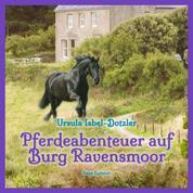 Pferdeabenteuer auf Burg Ravensmoor (Ungekürzt)