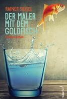Rainer Siegel: Der Maler mit dem Goldfisch: Kriminalroman ★★★★