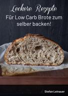 Stefan Leinauer: Leckere Rezepte für Low Carb Brote zum selber backen !