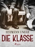 Hermann Ungar: Die Klasse