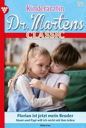 Kinderärztin Dr. Martens Classic 21 – Arztroman - Florian ist jetzt mein Bruder