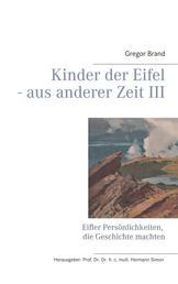 Kinder der Eifel - aus anderer Zeit III - Eifler Persönlichkeiten, die Geschichte machten