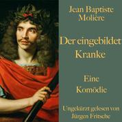 Jean Baptiste Molière: Der eingebildet Kranke - Eine Komödie. Ungekürzt gelesen.