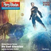 """Perry Rhodan 2749: Die Stadt Allerorten - Perry Rhodan-Zyklus """"Das Atopische Tribunal"""""""