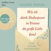 Wie ich dank Shakespeare in Verona die große Liebe fand - Eine wahre Geschichte (Ungekürzte Lesung)
