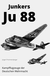 Junkers Ju 88 - Kampfflugzeuge der Deutschen Wehrmacht