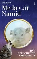 Bibi Rend: Meda von Namid: Teil 1: Das sprechende Chinchilla