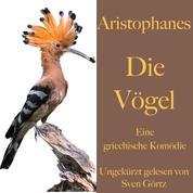 Aristophanes: Die Vögel - Eine griechische Komödie. Ungekürzt gelesen