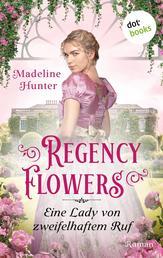Regency Flowers - Eine Lady von zweifelhaftem Ruf: Rarest Bloom 3 - Roman