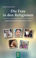 Joseph Schumacher: Die Frau in den Religionen