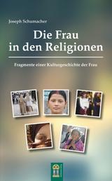 Die Frau in den Religionen - Fragmente einer Kulturgeschichte der Frau