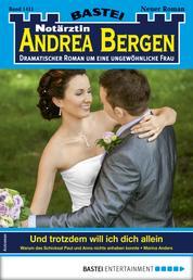 Notärztin Andrea Bergen 1411 - Arztroman - Und trotzdem will ich dich allein