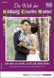 Die Welt der Hedwig Courths-Mahler 517 - Liebesroman - Ich bin so reich, weil ich dich liebe