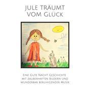 Jule träumt vom Glück - Eine Gute Nacht Geschichte mit zauberhaften Bildern und wunderbar beruhigender Musik