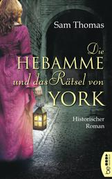 Die Hebamme und das Rätsel von York - Historischer Roman