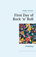 Rüdiger Schneider: First Day of Rock 'n' Roll