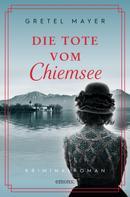 Gretel Mayer: Die Tote vom Chiemsee