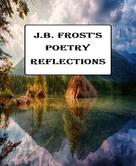 JB Frost: Poetry Reflections